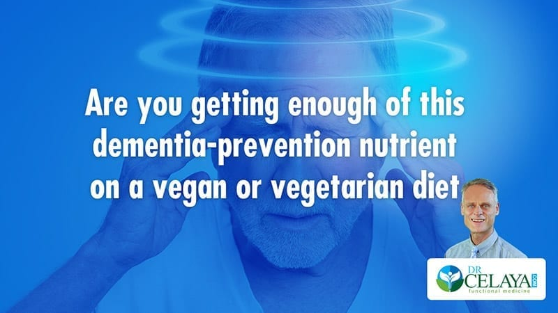 Are you getting enough of this dementia-prevention nutrient on a vegan or vegetarian diet?